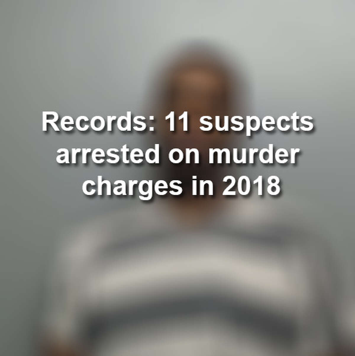 Keep scrolling to see the individuals indicted on murder charges in 2018 in Laredo.