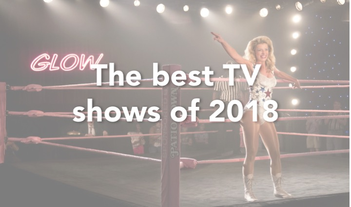 The 14 best TV shows — and a few guilty pleasures — of 2018