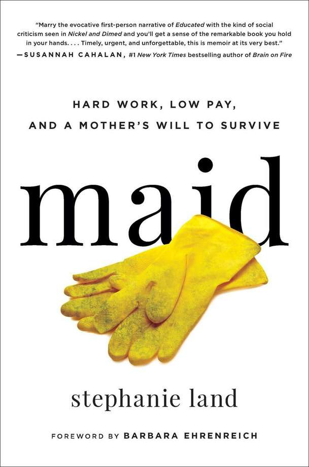 """Maid: Hard Work, Low Pay, and a Mother's Will to Survive"" by Stephanie Land (Amazon) Photo: Amazon, HO / TNS / TNS"