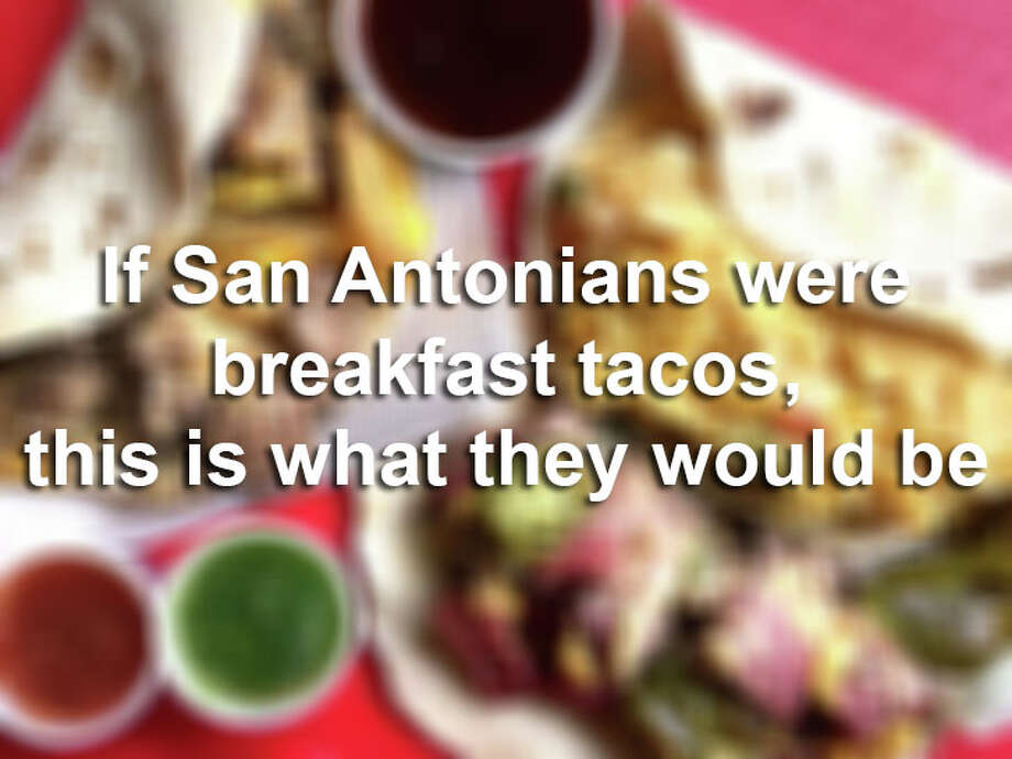 Your breakfast taco choice can say a lot about you. It's your go-to, a foodie friendship most-likely forged as soon as infant you went from Gerber to the taqueria. See some of the results from a poll asking what type of taco a local would be. Photo: Mike Sutter/San Antonio Express-News