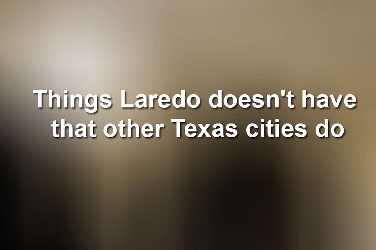 Keep scrolling to see 14 things you'll probably find in major Texas cities, but not in Laredo.