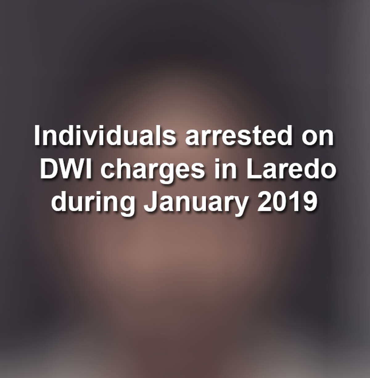 Keep scrolling to see the mugshots of individuals charged with misdemeanor and felony DWI charges last month in Laredo, according to police records.