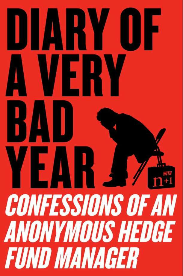 """The cover art of """"Diary of a Very Bad Year: Confessions of an Anonymous Hedge Fund Manager"""" is shown in this undated photo released to the press on July 16, 2010. The book was written by Keith Gessen, founding editor of literary magazine n+1, after a series of interviews with an anonymous investor. Source: Harper Perennial via Bloomberg  EDITOR'S NOTE: NO SALES. EDITORIAL USE WITH PREVIEW/REVIEW OF BOOK ONLY. Photo: Via Bloomberg / Harper Perennial"""