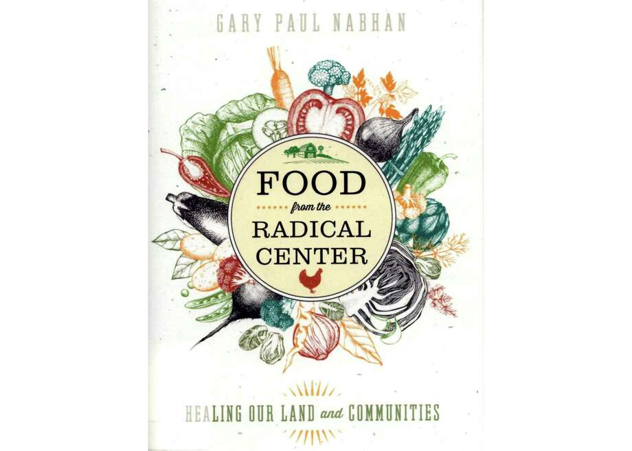 """Food from the Radical Center: Healing our Land and Communities"" by Gary Paul Nabhan Photo: Paul Stephen / Staff"