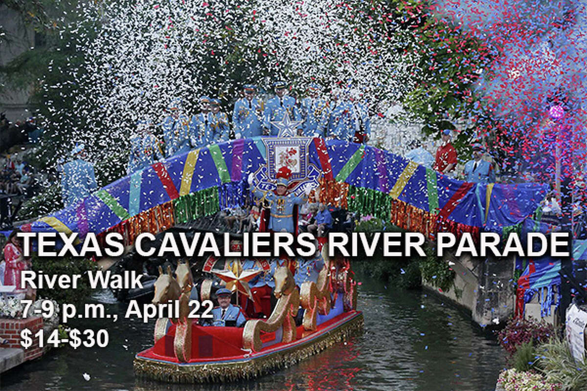 The Texas Cavaliers River Parade Where: River Walk When: 7-9 p.m., April 22 Tickets: $14-$30
