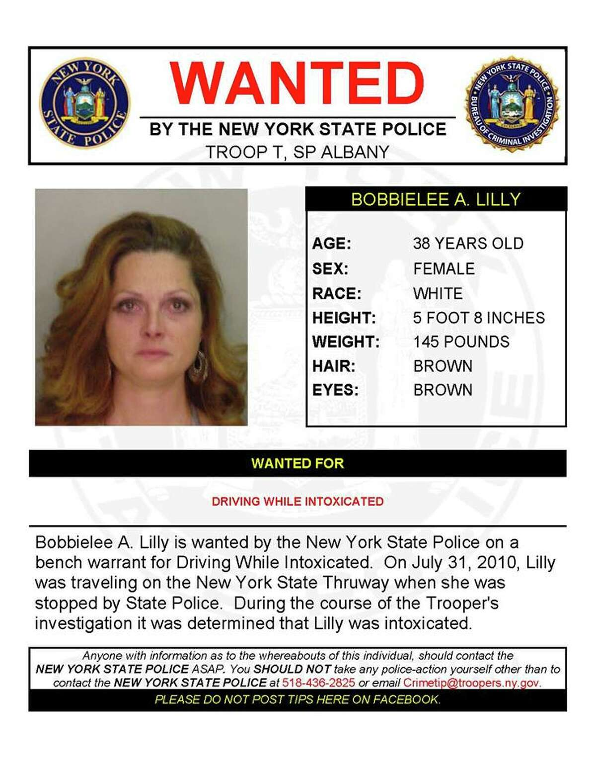 Bobbielee A. Lilly, 38, is wanted by State Police in Albany on a bench warrant for driving while intoxicated. On July 31, 2010, Lilly was driving on the Thruway when she was stopped by State Police. The trooper determined Lilly was intoxicated, State Police said.