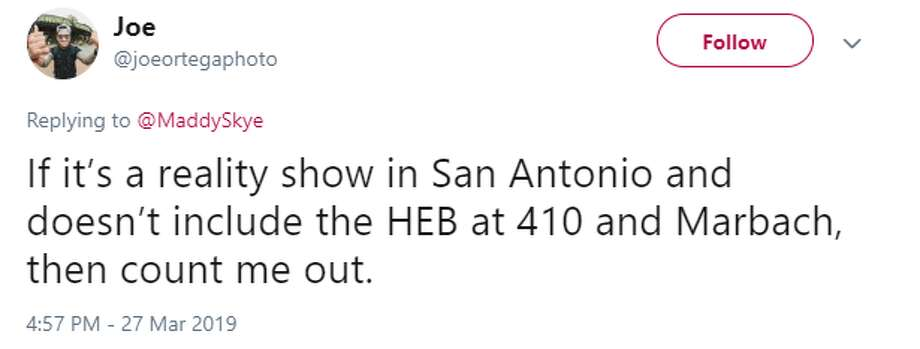 @joeortegaphoto: If it's a reality show in San Antonio and doesn't include the HEB at 410 and Marbach, then count me out.