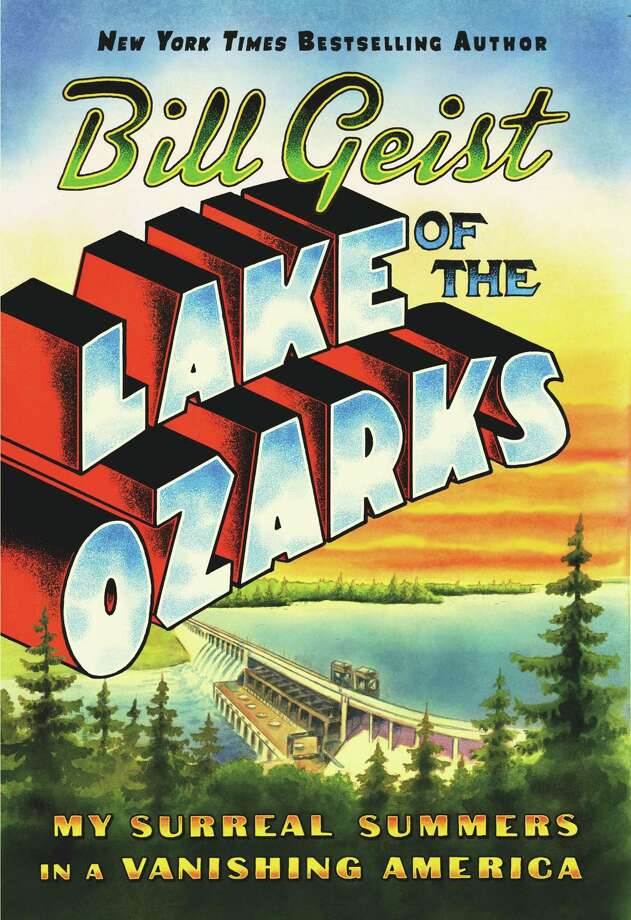 """CBS Sunday Morning"" correspondent, New York Times bestselling author and Greenwich resident Bill Geist's new book, ""Lake of the Ozarks: My Surreal Summers in Vanishing America,"" will be published May 7. Photo: Grand Central Publishing / Contributed Photo"
