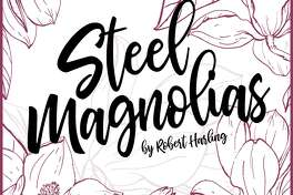 """Phoenix Stage Company will present """"Steel Magnolias"""" with performances April 27 through May 11 in Oakville."""