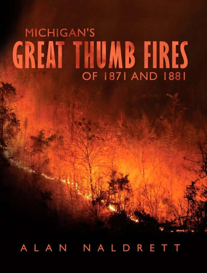 This is the cover of 'Michigan's Great Thumb Fires of 1871 and 1881,' by Alan Naldrett. (Submitted Photo)