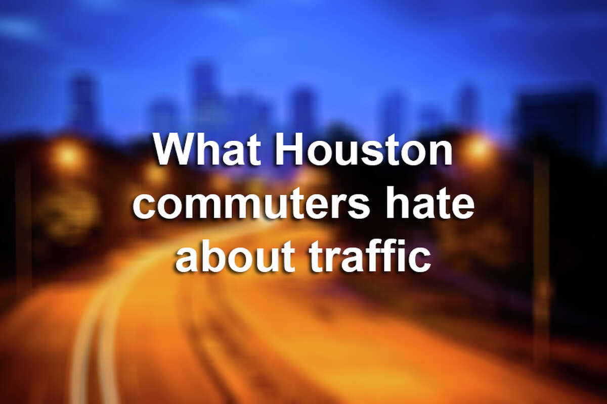 >> Click through the following gallery to see what Houston commuters hate the most about traffic.