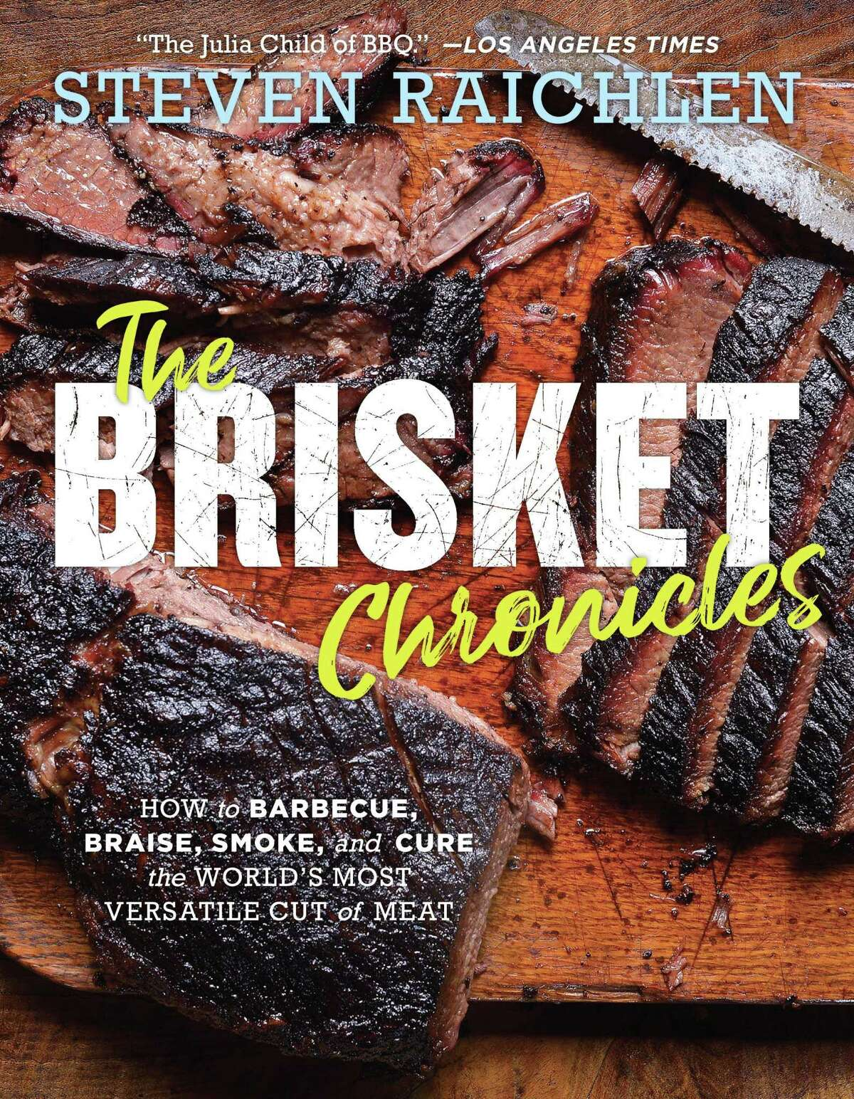 """Cover:""""The Brisket Chronicles: How to Barbecue, Braise, Smoke, and Cure the World's Most Epic Cut of Meat"""" by Steven Raichlen (Workman, $19.95)."""