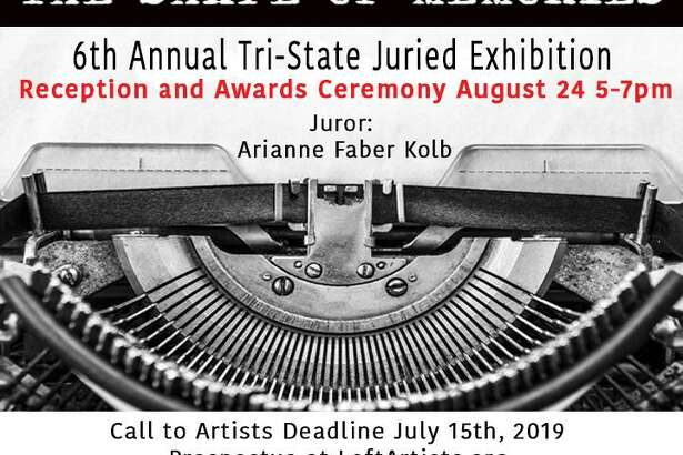 "The Loft Artists Association has announced its sixth annual Tri-state juried exhibition, ""The Shape of Memories,"" Aug. 24-Sept. 22, in Stamford. The exhibit is open to all artists18 and older residing in the Tri-state area."