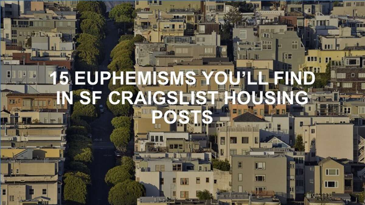Click or swipe ahead to find out what euphemisms you'll find in San Francisco housing posts on Craigslist and what they actually mean. >>>