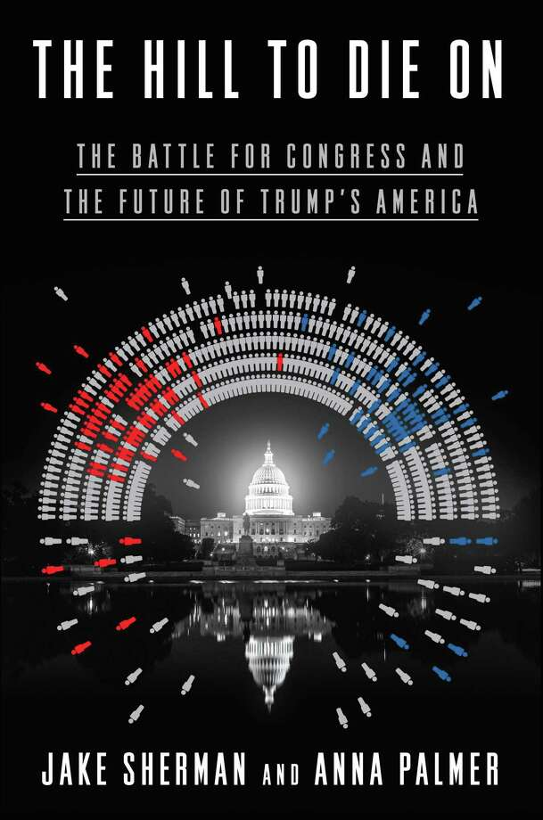 """""""The Hill to Die On: The Battle for Congress and the Future of Trump's America,"""" was co-written by Jake Sherman and Anna Palmer and published by Random House LLC on April 9. Photo: Contributed / Contributed Photo / Westport News contributed"""