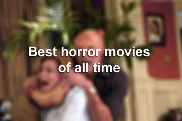 The best horror films of all time - HoustonChronicle com