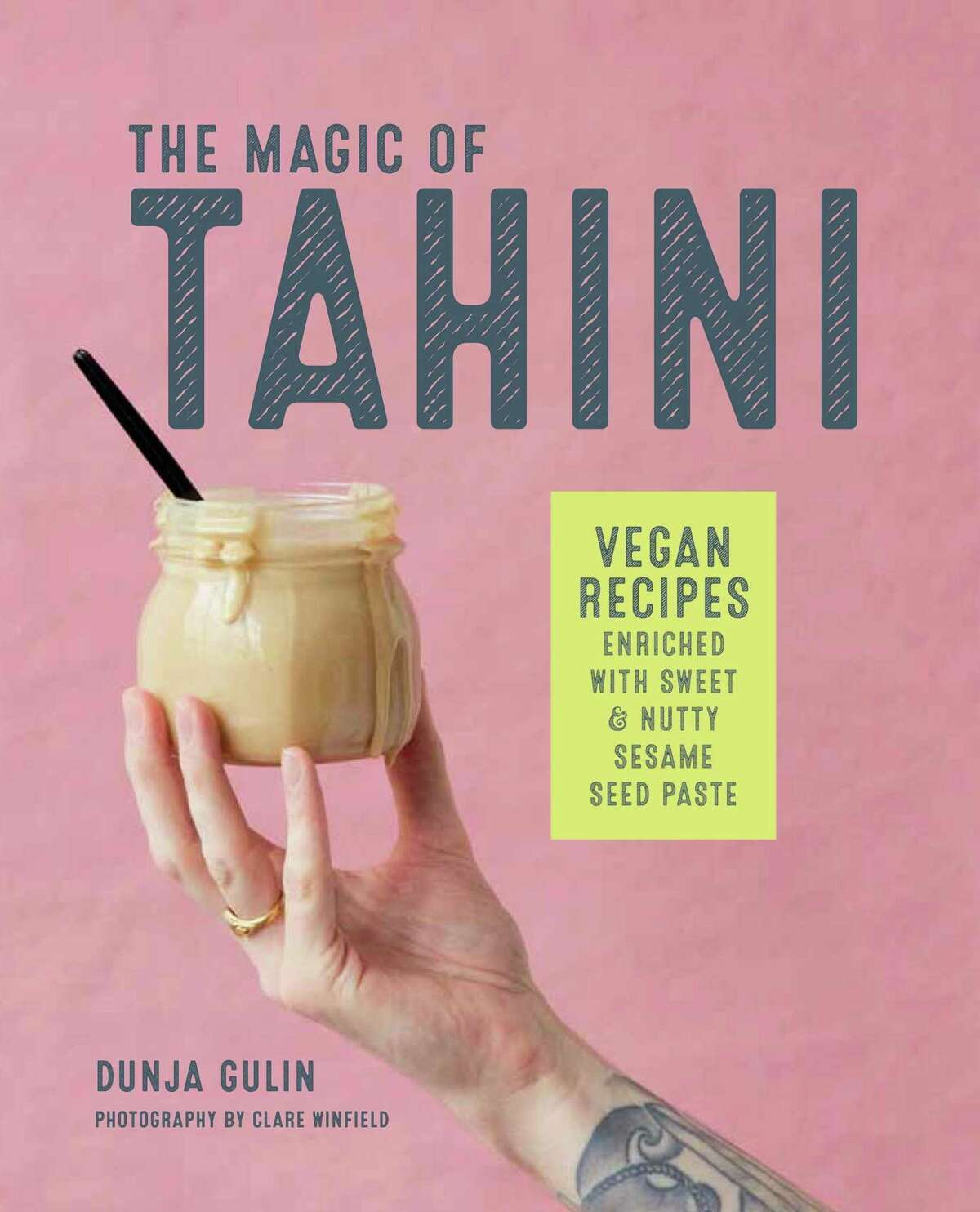 """""""The Magic of Tahini: Vegan Recipes Enriched with Sweet & Nutty Sesame Seed Paste,"""" by Dunja Gulin (2019, Ryland Peter & Small, $14.95)"""