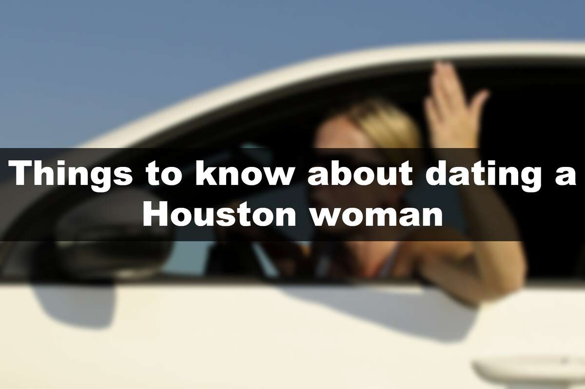>> Things to know about dating a Houston woman.