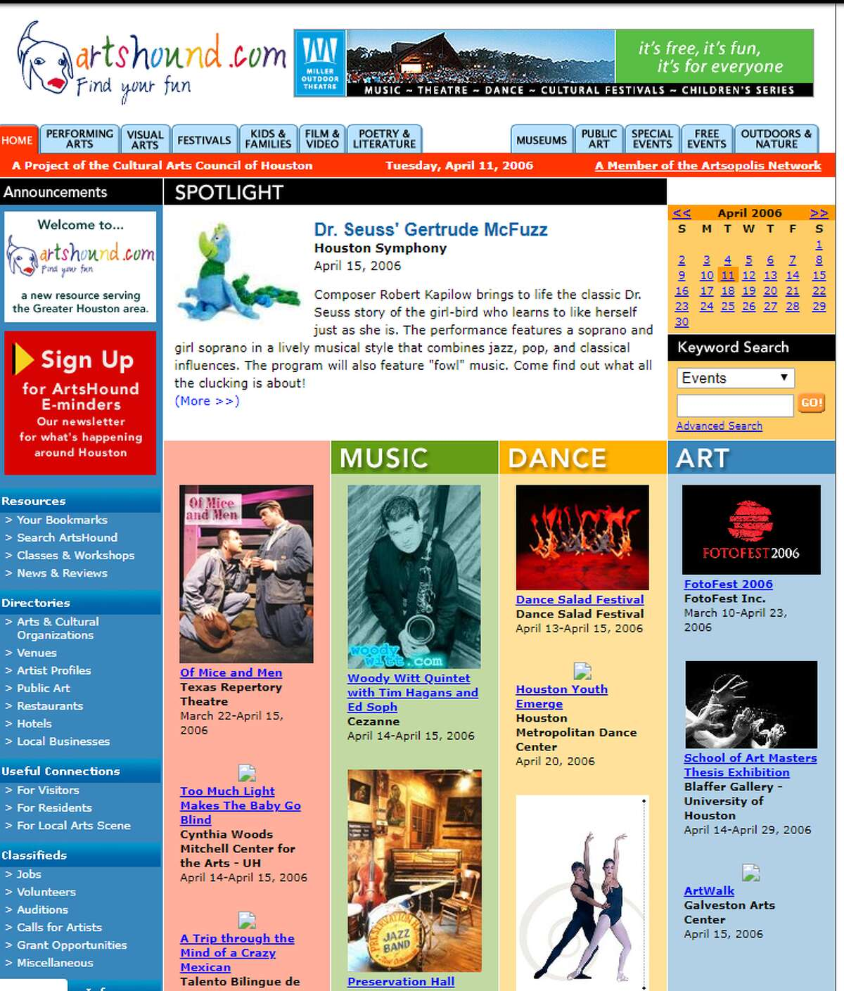 """Houston Arts Hound Website: www.Artshound.com Screen capture date: April 11, 2006 """"Arts Hound is the leading online resource for Arts and Cultural information for the Houston / Harris County region. It offers the largest database of Houston / Harris County Arts and Cultural events, as well as additional listings of classes and workshops, jobs, auditions, organizations, venues, public art, and individual artists. The Web site first launched to the public in December 2005."""""""