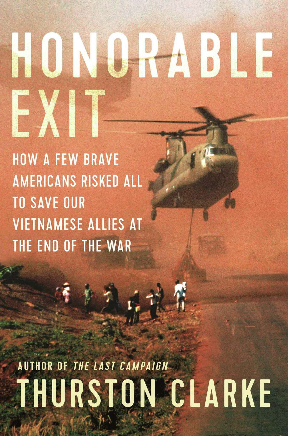 """""""Honorable Exit: How a Few Brave Americans Risked All to Save Our Vietnamese Allies at the End of the War"""" by Thurston Clarke (Penguin Random House)"""