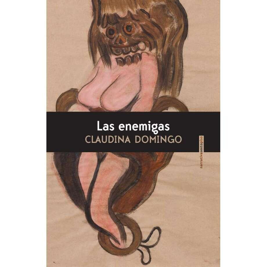 """Portada del libro """"Las Enemigas"""" (2017), por Claudina Domingo. Editorial Sexto Piso. Photo: Foto De Cortesía"""