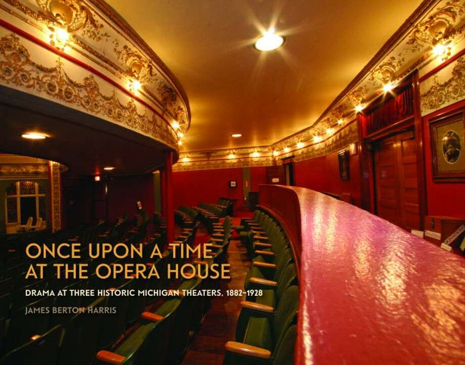 """""""Once Upon A Time At The Opera House"""" was written by James Berton Harris and features three Michigan opera houses, including the Ramsdell Regional Center for the Arts, in Manistee. (Auditorium of the Calumet Theatre photo by Laura Miller)"""