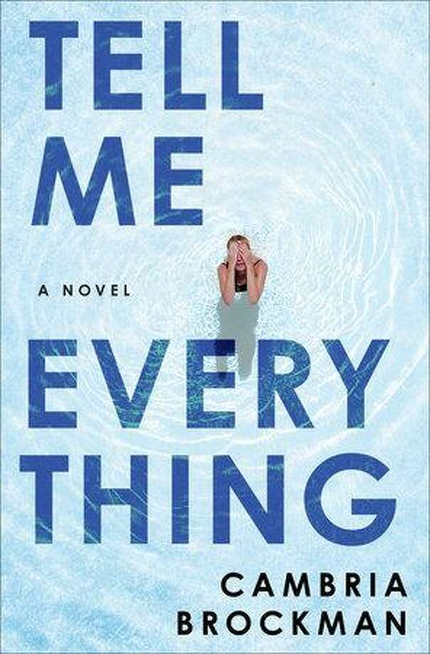 """Tell Me Everything"" is Cambria Brockman's first novel. Photo: Penguin Randomhouse / Contributed Photo /"