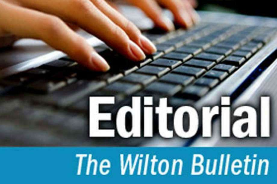 The following editorial appears in this week's Wilton Bulletin. Photo: Contributed Photo / / Wilton Bulletin Contributed