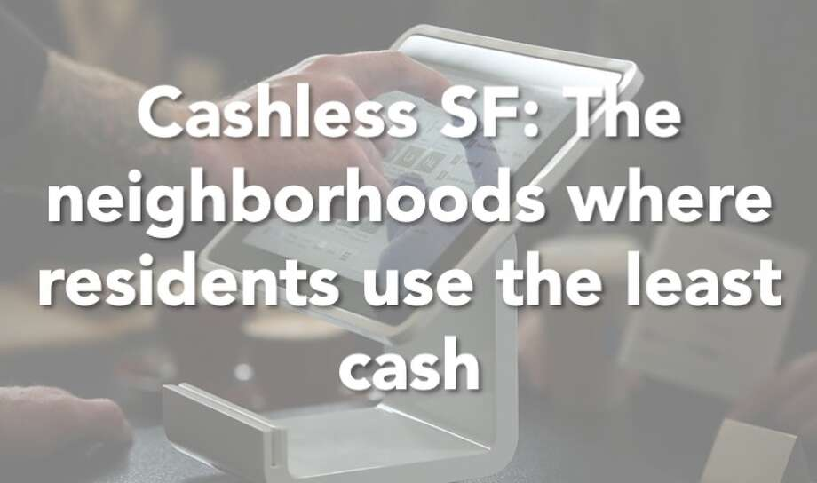 Click through the gallery to see which SF neighborhoods use the least cash. Photo: Liz Hafalia/The Chronicle