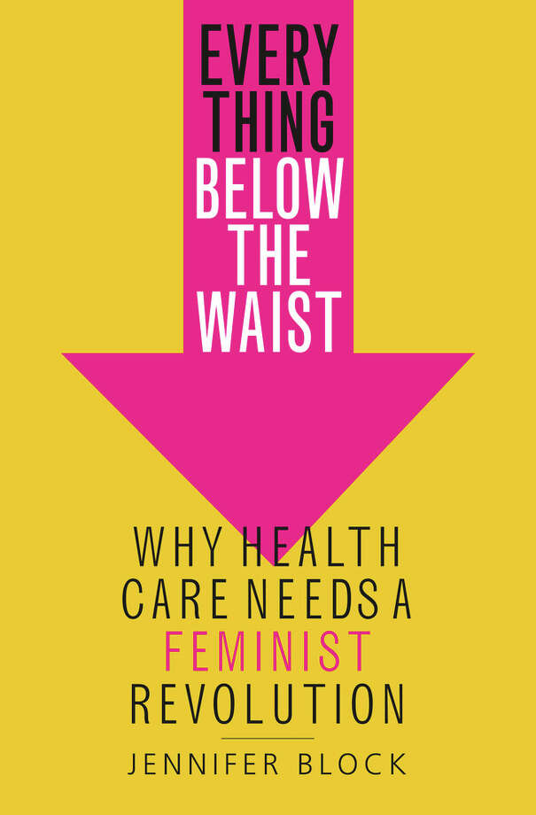 Everything Below the Waist: Why Health Care Needs a Feminist Revolution Photo: St. Martin's, Handout / Handout
