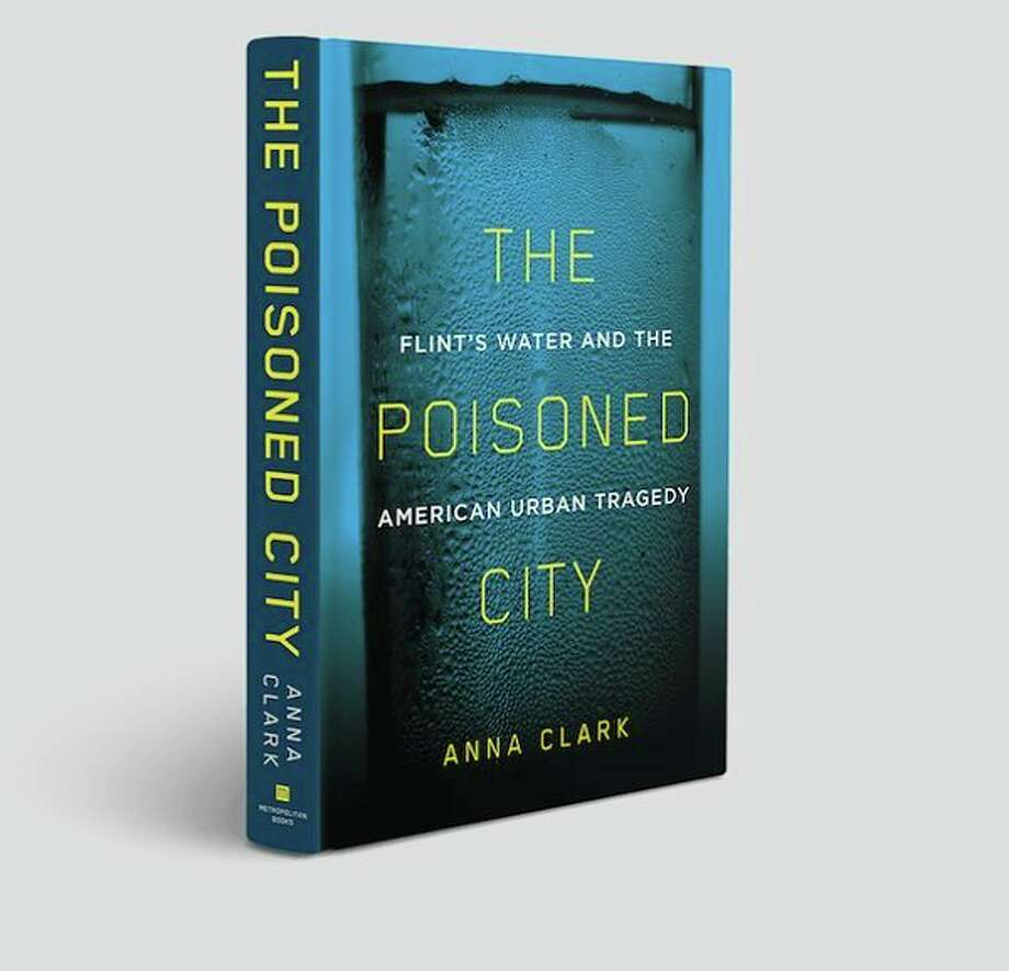 "Anna Clark's book, ""The Poisoned City."" (Photo provided)"