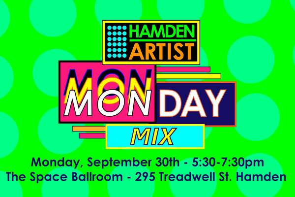 "The ""Monday Mix Artist & Arts Based Business Happy Hour"" will be held at the Space Ballroom, 295 Treadwell St.,, Hamden"