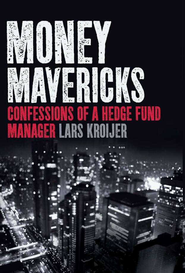 """The cover jacket of  """"Money Mavericks: Confessions of a Hedge Fund Manager"""" is shown in this undated photo released to the press on Aug. 4, 2010. The book is the latest by Lars Kroijer. Source: Professional Business via Bloomberg  EDITOR'S NOTE: NO SALES. EDITORIAL USE WITH PREVIEW/REVIEW OF BOOK ONLY. Photo: Via Bloomberg / Professional Business"""