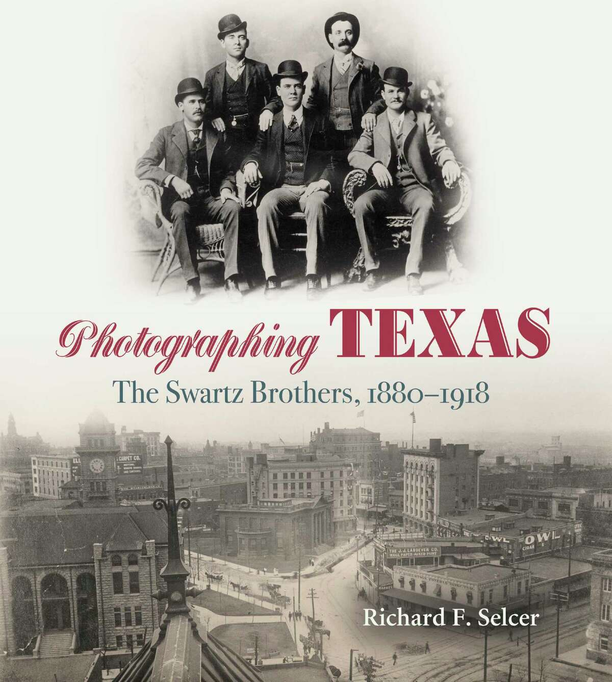 'Photographing Texas: The Swartz Brothers, 1880-1918' by Richard Selcer ($40, Texas A&M University Press)