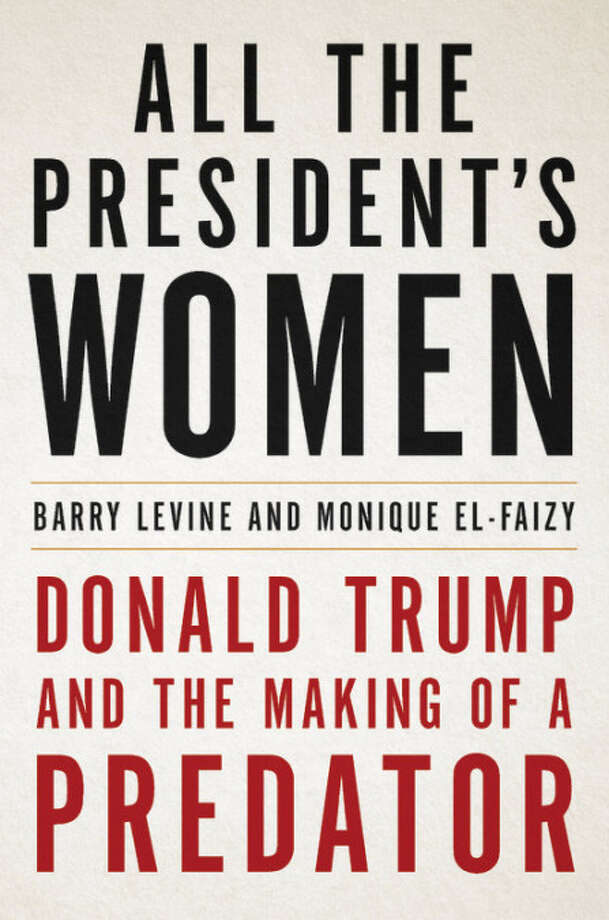 All the President's Women: Donald Trump and the Making of a Predator Photo: Hachette, Handout / Handout