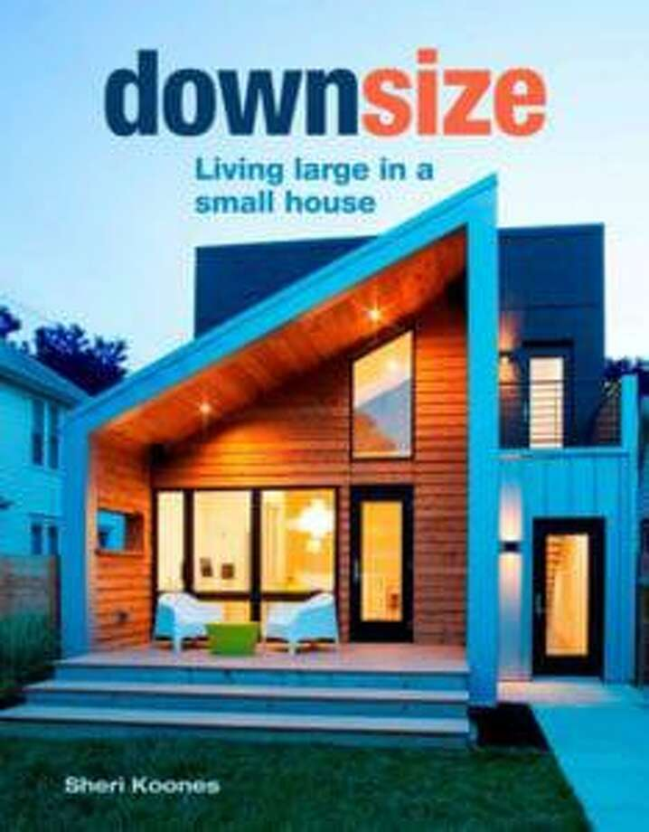 "Greenwich resident Sheri Koones' new book, ""Downsize: Living Large In a Small House,"" has been published by Taunton Press. Photo: Www.sherikoones.com"