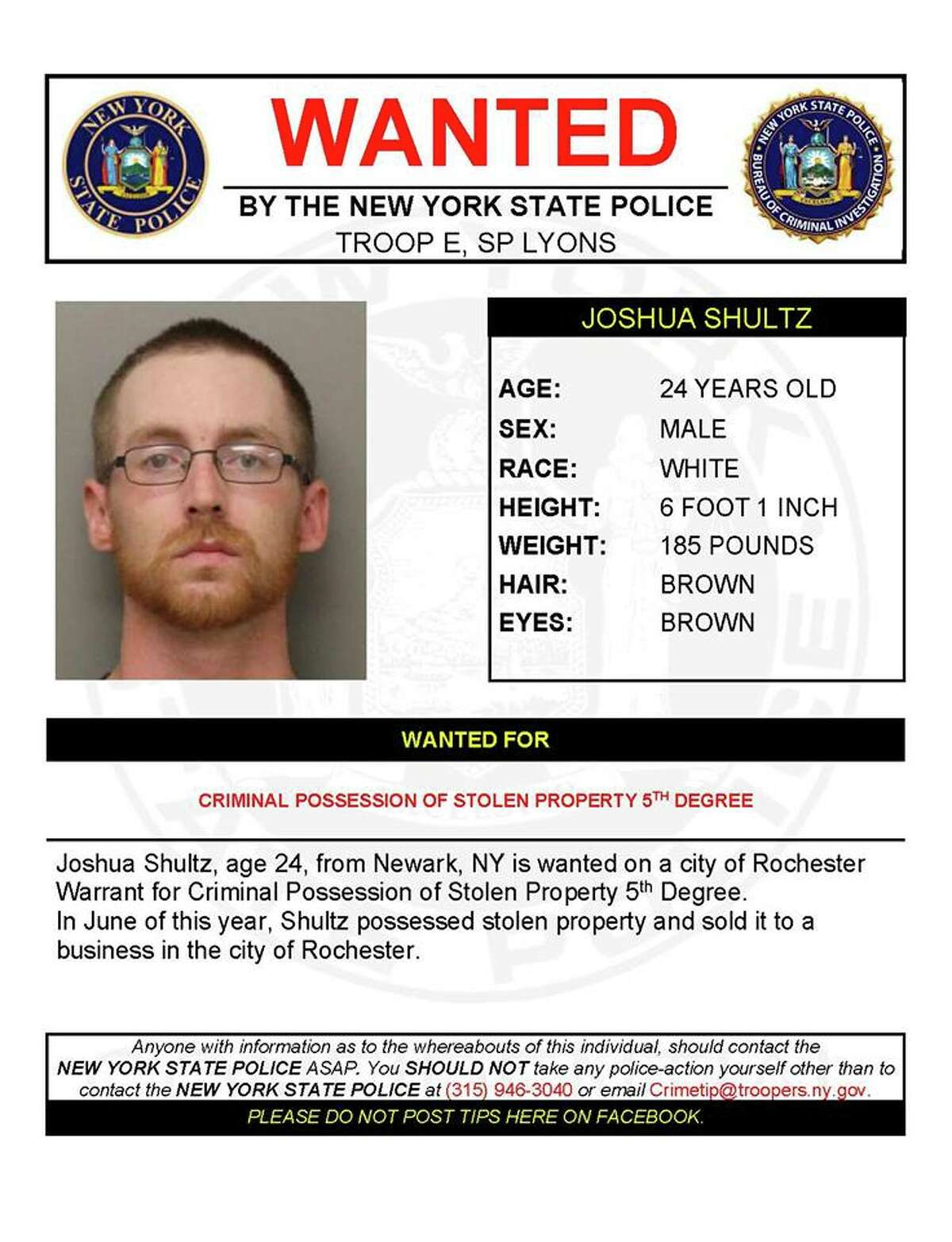 Joshua Shultz, age 24, from Newark, NY is wanted on a city of Rochester Warrant for Criminal Possession of Stolen Property 5th Degree. In June of this year, Shultz possessed stolen property and sold it to a business in the city of Rochester.