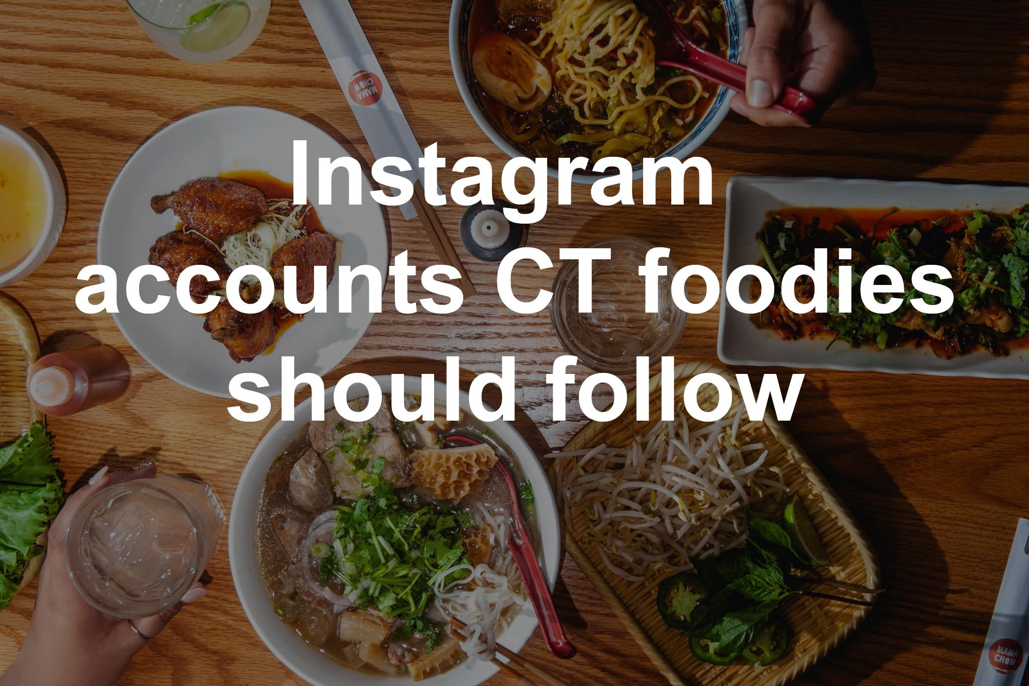 11 Instagram accounts CT foodies should follow