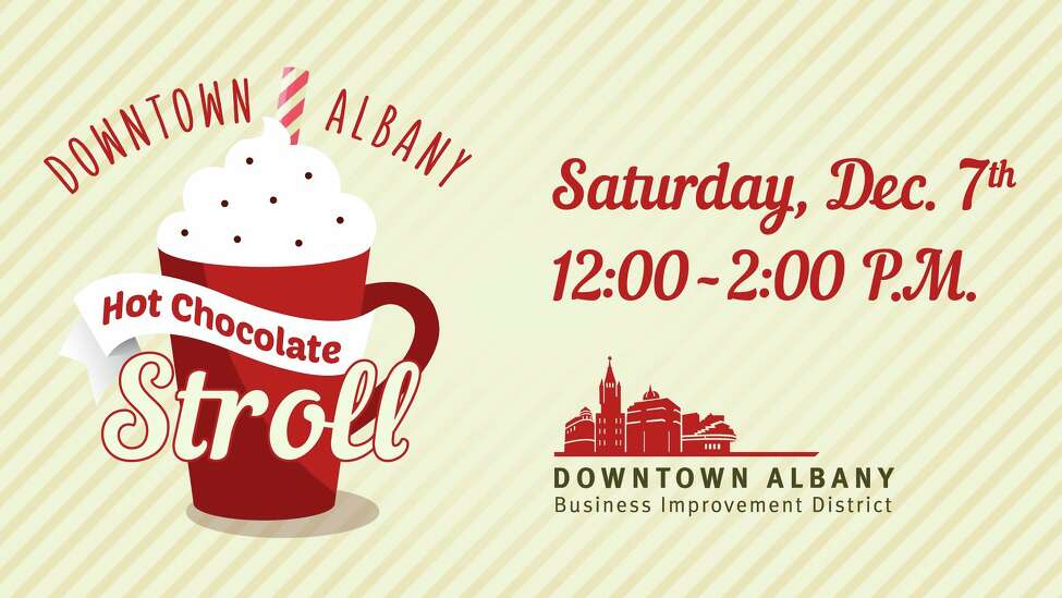 Downtown Albany Hot Chocolate Stroll, December 7, 2019. Keep clicking for more things to do this weekend.