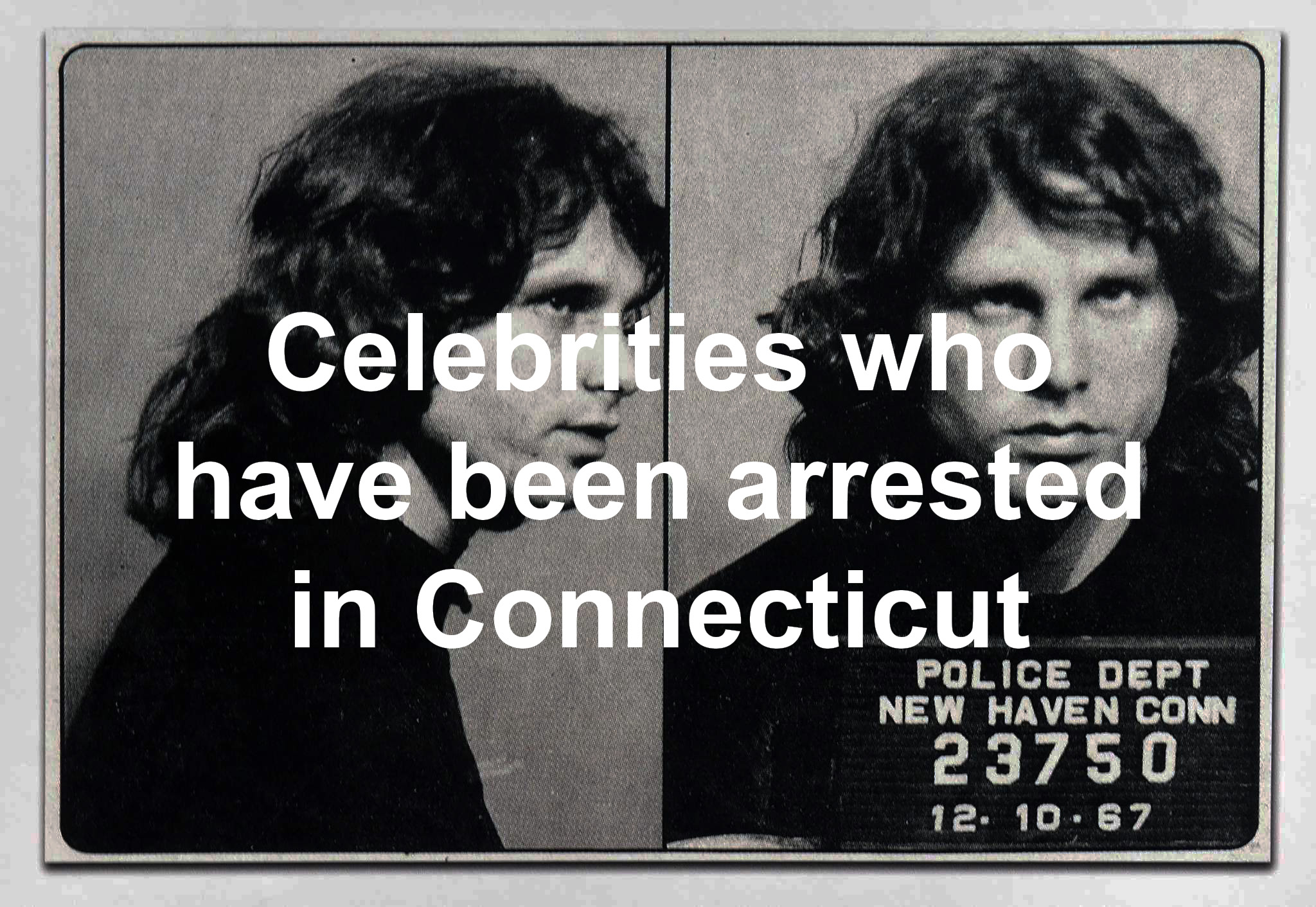 Celebrities who have been arrested in Connecticut