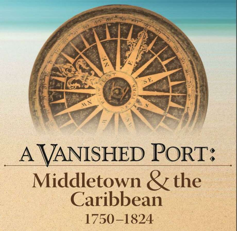 A Vanished Port: Middletown & the Caribbean, 1750-1824 Photo: Contributed Photo