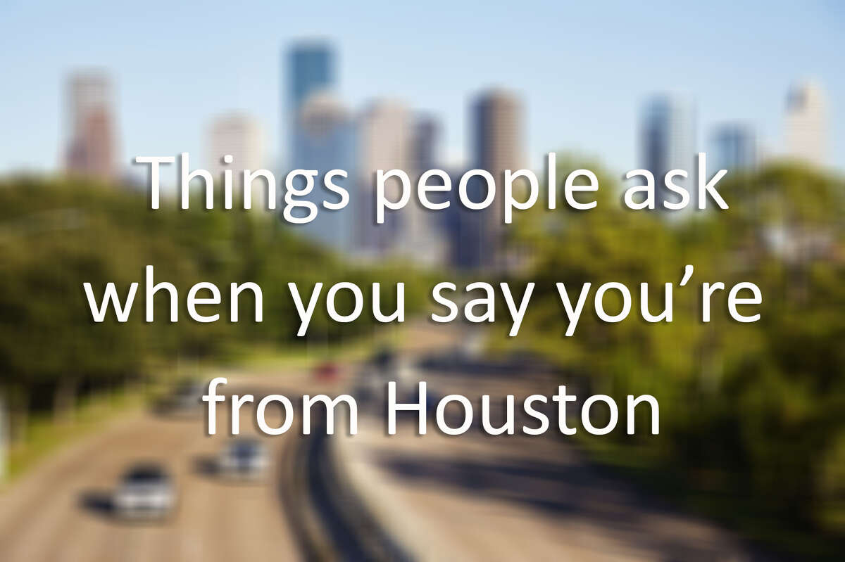 Things people ask when you say you're from Houston composite