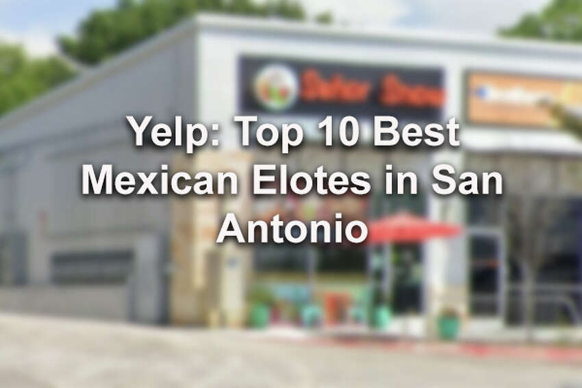 Click through for the best elote in San Antonio, according to Yelp.