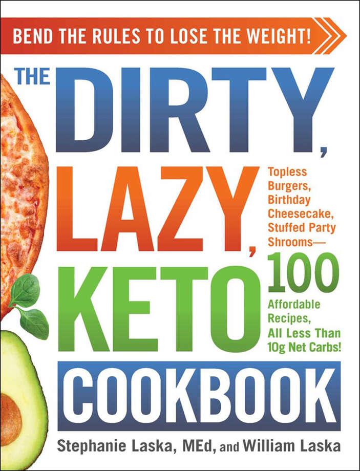 """The Dirty, Lazy Keto Cookbook"" by Stephanie Laska and William Laska. (Simon & Schuster/TNS) Photo: Simon & Schuster / TNS"