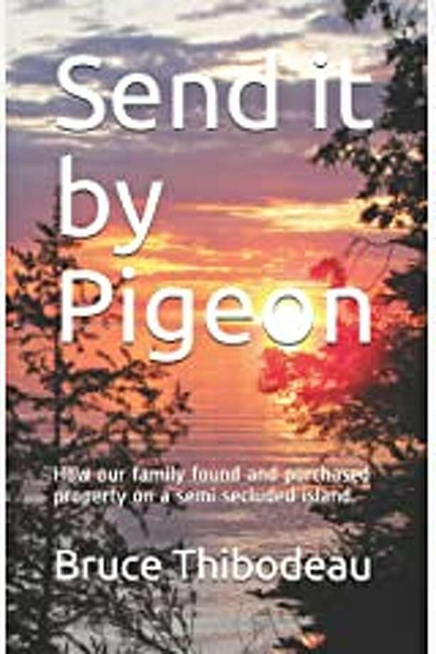 "Sanford resident Bruce Thibodeau's first published book, ""Send it by Pigeon,"" is available free as an e-book this weekend until 3 a.m. Monday. Photo: Courtesy Of Bruce Thibodeau"