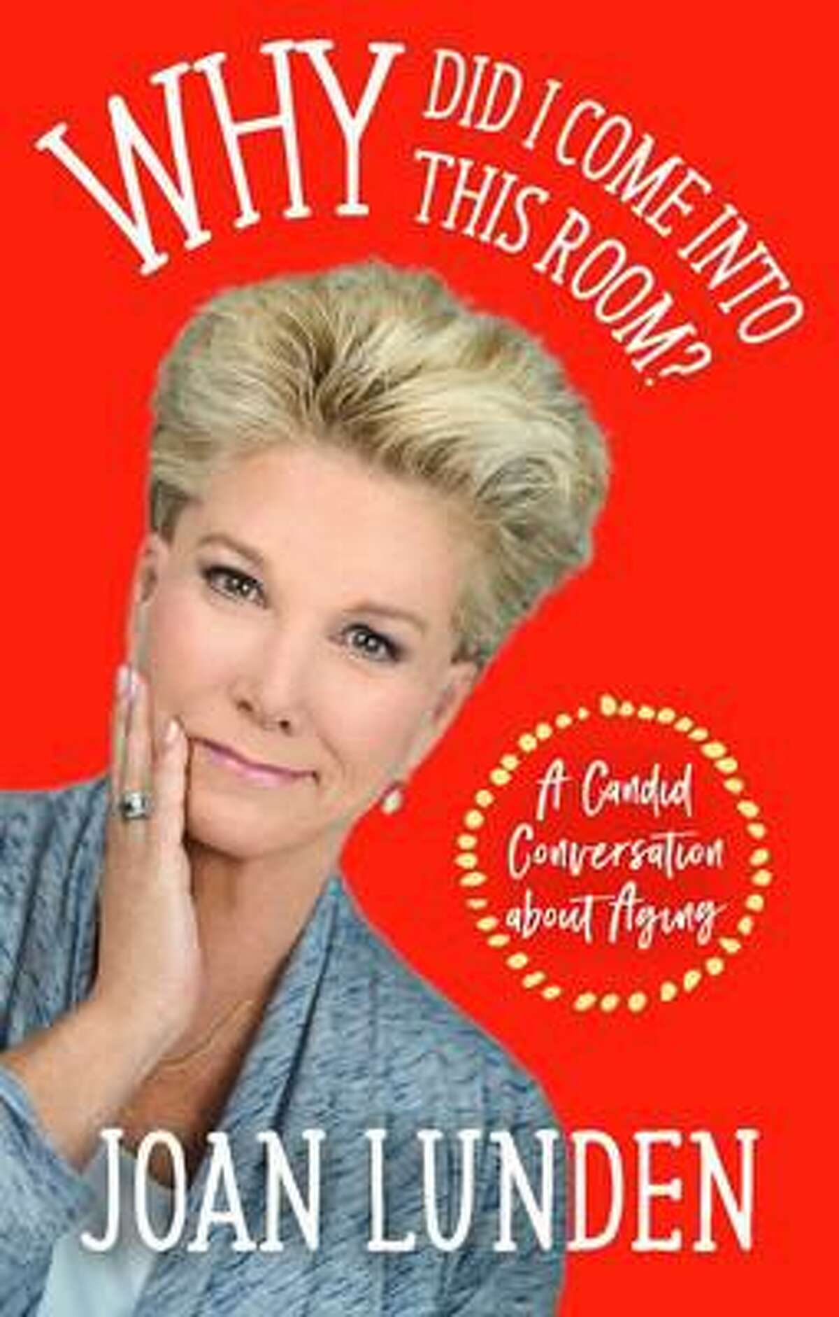 """Joan Lunden's book """"Why Did I Come Into This Room? A Candid Conversation About Aging"""" was published in March."""