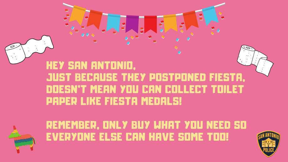 For weeks now, shoppers have stocked up on toilet paper, clearing shelves at local grocery stores amid fears of the coronavirus. In an effort to remind residents to stop panic buying, the San Antonio Police Department tweeted a Fiesta-related joke Thursday in hopes that San Antonians will relate. Photo: SAPD