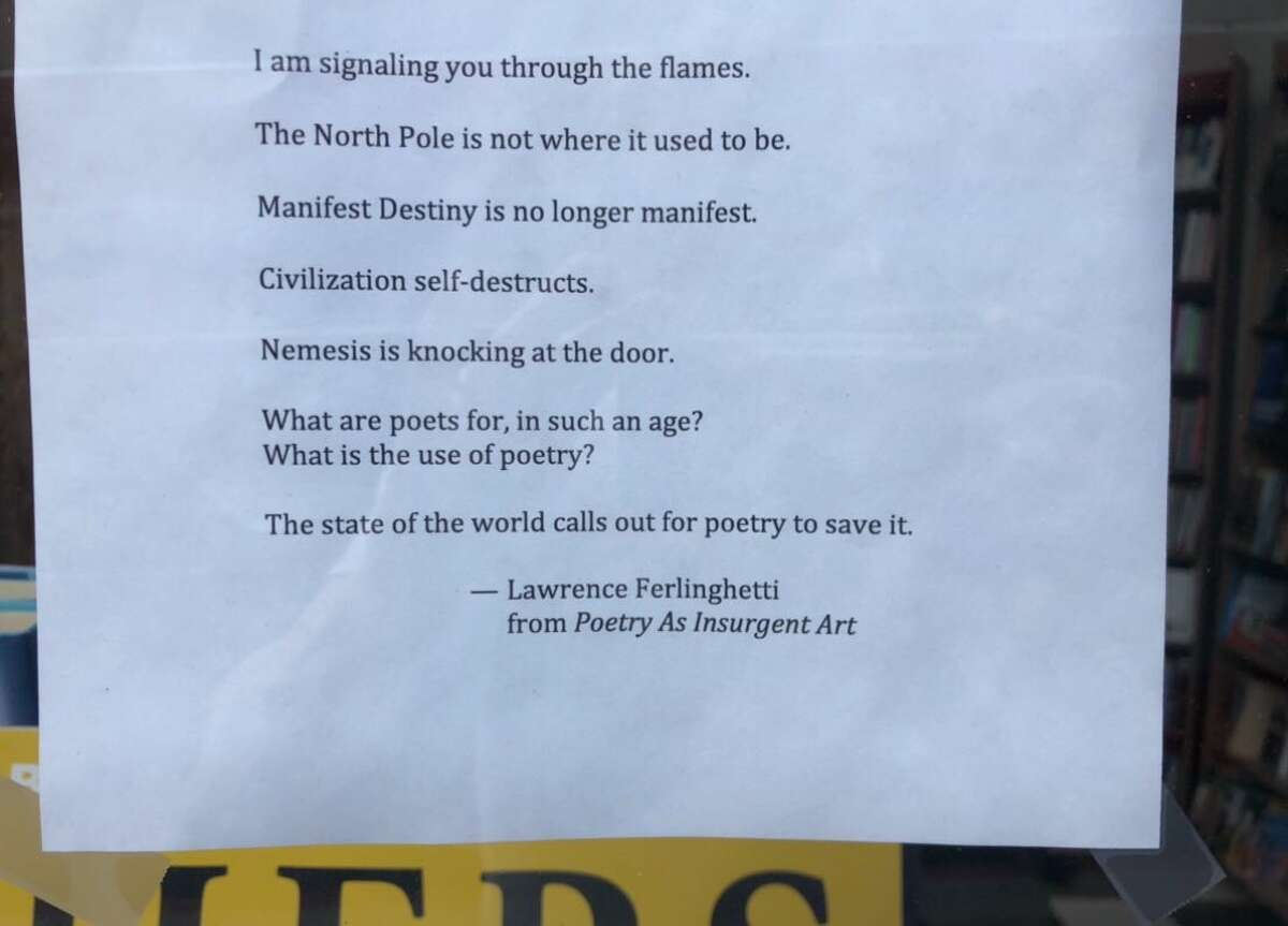 This poem by Lawrence Ferlinghetti was posted on the City Lights Bookstore in San Francisco on Thursday, April 9, 2020. The store, an official historic landmark, announced in a Go Fund Me drive that its financial situation was desperate.