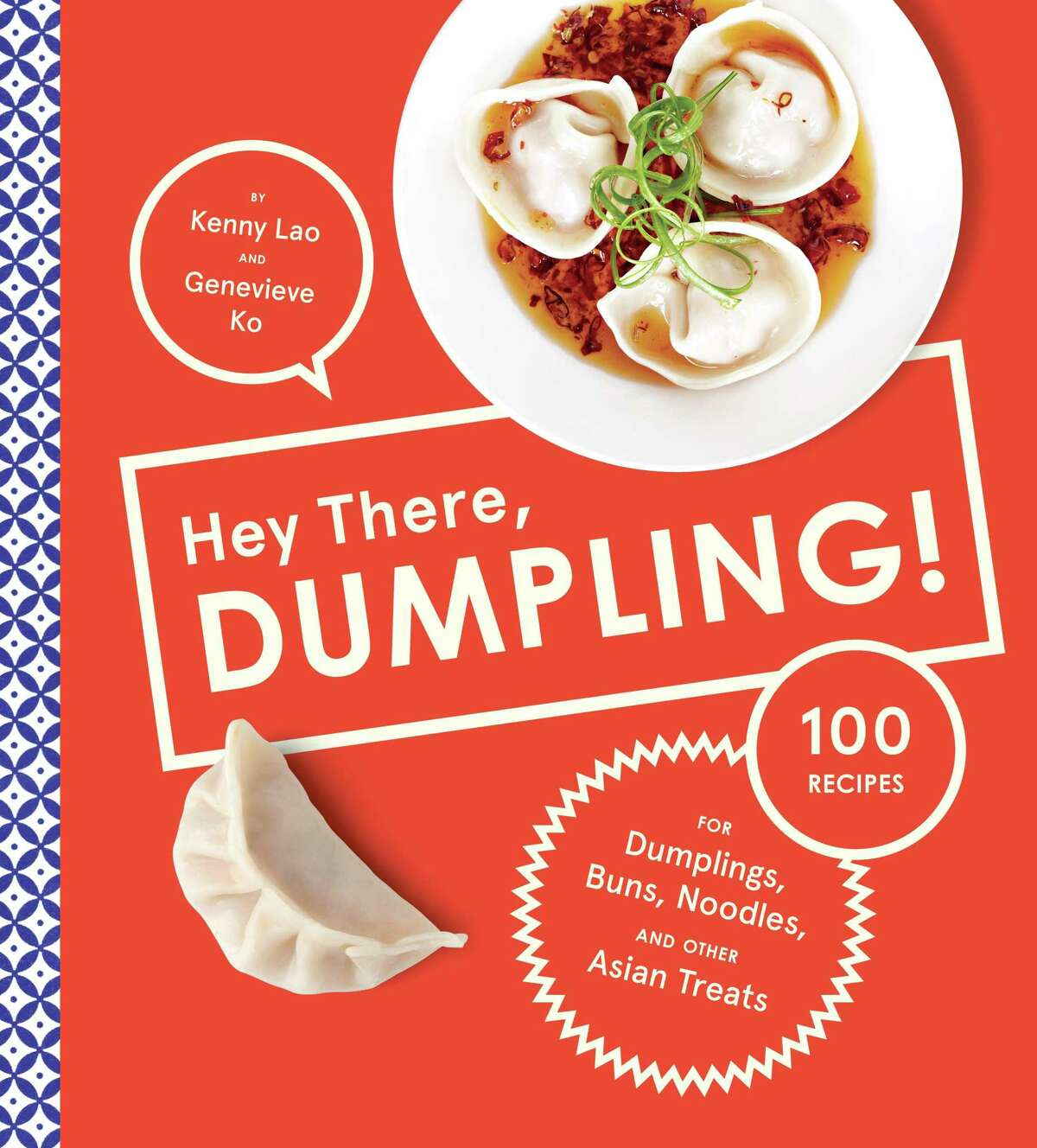 """""""Hey There, Dumpling!: 100 Recipes for Dumplings, Buns, Noodles and Other Asian Treats"""""""