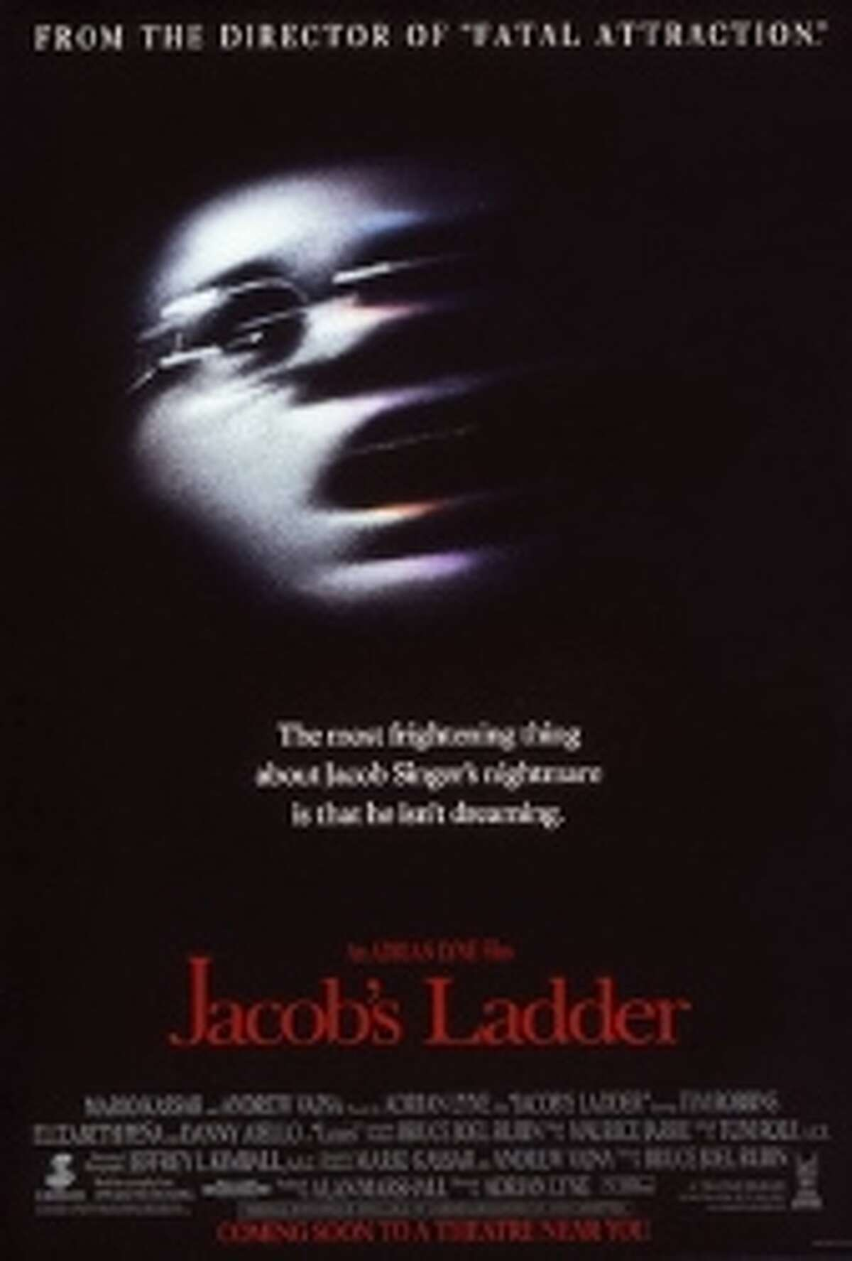 Jacob's LadderA Vietnam War veteran (Tim Robbins) struggles with strange flashbacks and hallucinations until he can't tell real life from his own dream. Directed by Adrian Lynn and featuring some of the most memorable body-horror ever put on celluloid,